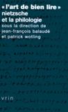 """Jean-François Balaudé et Patrick Wotling - """"L'art de bien lire"""" - Nietzsche et la philologie."""
