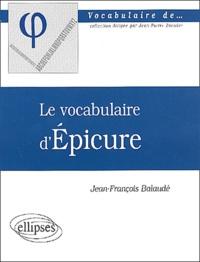 Jean-François Balaudé - Le vocabulaire d'Epicure.
