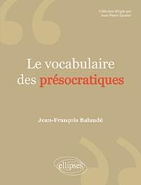 Jean-François Balaudé - Le vocabulaire des Présocratiques.