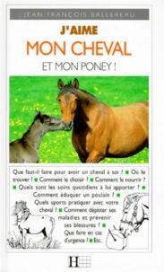 Jean-François Ballereau - J'aime mon cheval et mon poney !.