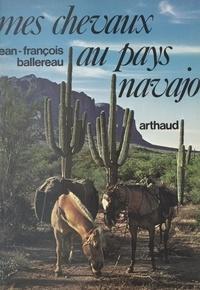 Jean-François Ballereau - Mes chevaux au pays navajo.