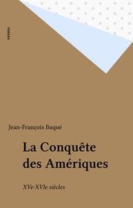 Jean-François Baqué - La conquête des Amériques - XVe-XVIe siècles.