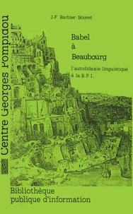 Jean-François Barbier-Bouvet - Babel à Beaubourg - L'autodidaxie linguistique à la Bpi. Enquête sur la médiathèque de langues.