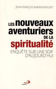 Jean-François Barbier-Bouvet - Les nouveaux aventuriers de la spiritualité - Enquête sur une soif d'aujourd'hui.