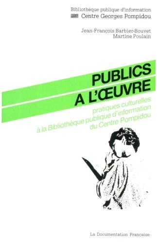 Jean-François Barbier-Bouvet et Martine Poulain - Publics à l'oeuvre - Pratiques culturelles à la Bibliothèque publique d'information du Centre Pompidou.