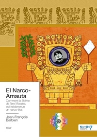 Jean-François Barbieri - El Narco-Amauta - Comment la Bolivie de l'ère Morales, est (re)devenue un narco-état.