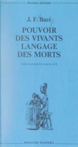 Jean-François Baré et Marc Augé - Pouvoir des vivants, langage des morts - Idéo-logiques sakalava.
