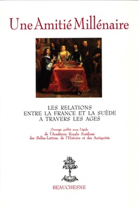 Une amitié millénaire - Les relations entre la France et la Suède à travers les âges.pdf
