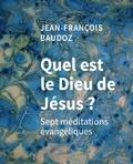 Jean-François Baudoz - Quel est le dieu de Jésus ? - Sept méditations évangéliques.