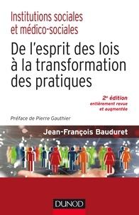 Jean-François Bauduret - De l'esprit des lois à la transformation des pratiques - Institutions sociales et médico-sociales.