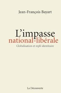 Jean-François Bayart - L'impasse nationale-libérale - Globalisation et repli identitaire.