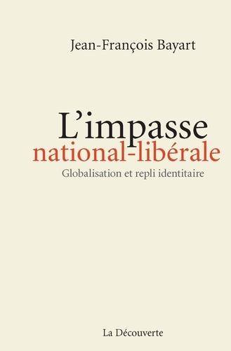 L'impasse nationale-libérale. Globalisation et repli identitaire