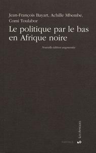 Jean-François Bayart et Achille Mbembe - Le politique par le bas en Afrique noire.