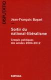 Jean-François Bayart - Sortir du national-libéralisme - Croquis politiques des années 2004-2012.