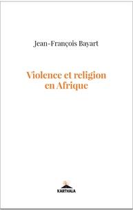 Jean-François Bayart - Violence et religion en Afrique.
