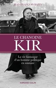 Le chanoine Kir - La vie fantasque dun homme politique en soutane.pdf