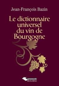 Jean-François Bazin - Le dictionnaire universel du vin de Bourgogne.