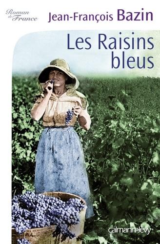 Les raisins bleus - Jean-François Bazin