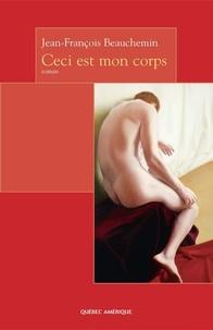 Jean-François Beauchemin - Ceci est mon corps.