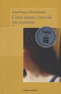 Jean-François Beauchemin - Cette année s'envole ma jeunesse.