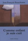 Jean-François Beauchemin - Comme enfant je suis cuit.