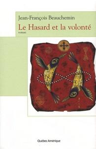Jean-François Beauchemin - Le Hasard et la volonté.