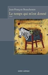 Jean-François Beauchemin - Le Temps qui m'est donné.