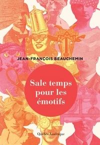 Jean-François Beauchemin - Sale temps pour les émotifs.