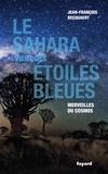 Jean-François Becquaert - Le Sahara vient des étoiles bleues - Merveilles du cosmos.