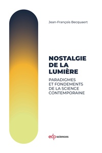 Nostalgie de la lumière- Paradigmes et fondements de la science contemporaine - Jean-François Becquaert |
