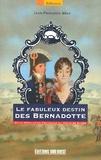Jean-François Bège - Le fabuleux destin des Bernadotte - De la Révolution française au trône de Suède.