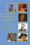 Jean-François Bège - Les Béarnais en politique : portraits et anecdotes de Fébus à Bayrou.