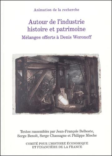Jean-François Belhoste et Serge Benoit - Autour de l'industrie histoire et patrimoine - Mélanges offerts à Denis Woronoff.