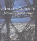 Jean-François Belhoste et  Collectif - Le Paris des Centraliens - Bâtisseurs et entrepreneurs.
