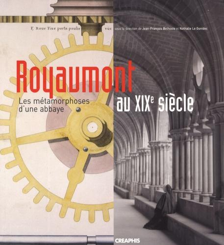 Jean-François Belhoste et Nathalie Le Gonidec - Royaumont au XIXe siècle - Les métamorphoses d'une abbaye.
