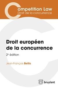 Droit européen de la concurrence - Jean-François Bellis |