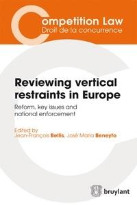 Jean-François Bellis et José Maria Beneyto - Reviewing vertical restraints in Europe - Reform, key issues and national enforcement.