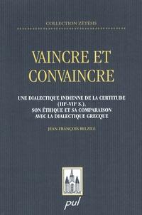 Jean-François Belzile - Vaincre et convaincre - Une dialectique indienne de la certitude (IIIe - VIIe s), son éthique et sa comparaison avec la dialectique grecque.