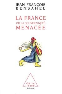 Jean-François Bensahel - La France ou La souveraineté menacée.