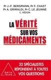 Jean-François Bergmann et François Chast - La vérité sur vos médicaments.