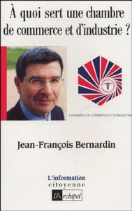 Jean-François Bernardin - A quoi sert une chambre de commerce et d'industrie ?.