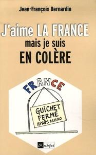 Jean-François Bernardin - J'aime la France... mais je suis en colère.