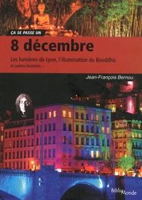 Jean-François Bernou - 8 décembre - Les lumières de Lyon, la Vierge des catholiques, l'éveil du Bouddha et autres histoires.