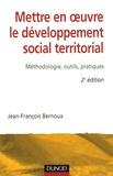 Jean-François Bernoux - Mettre en oeuvre le développement social territorial - Méthodologie, outils, pratiques.