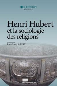 Jean-François Bert - Henri Hubert et la sociologie des religions - Sacré, temps, héros, magie.