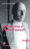 Jean-François Bert - Introduction à Michel Foucault.