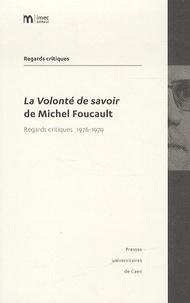 Jean-François Bert - La volonté de savoir de Michel Foucault - Regards critiques 1976-1979.