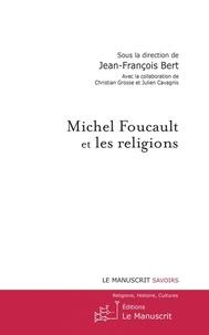 Jean-François Bert - Michel Foucault et les religions.