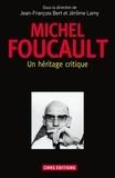 Jean-François Bert et Jérôme Lamy - Michel Foucault - Un héritage critique.