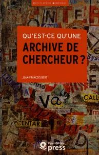 Jean-François Bert - Qu'est-ce qu'une archive de chercheur ?.